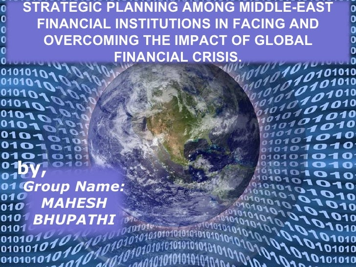 STRATEGIC PLANNING AMONG MIDDLE-EAST  FINANCIAL INSTITUTIONS IN FACING AND   OVERCOMING THE IMPACT OF GLOBAL            FI...