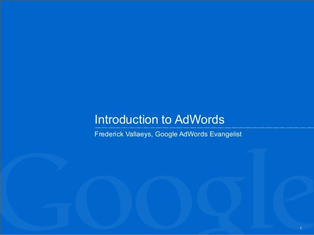 Introduction to AdWords Frederick Vallaeys, Google AdWords Evangelist  1