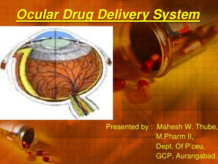 Ocular Drug Delivery System<br />Presented by :  Mahesh W. Thube,<br />                         M.Pharm II,<br />         ...