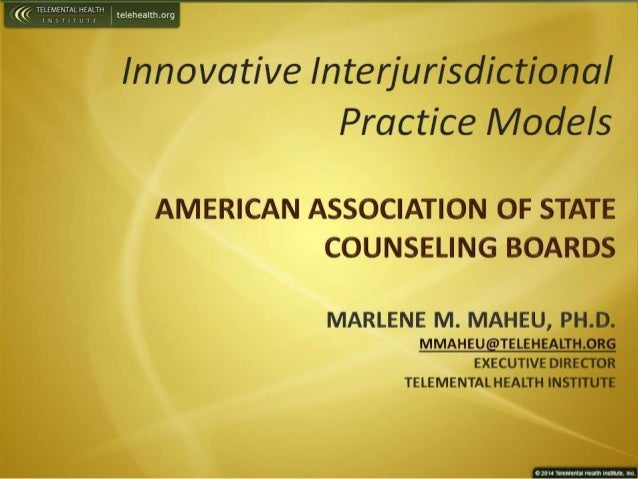 Innovative / nterjurisdictional Practice Models  AMERICAN ASSOCIATION OF STATE COUNSELING BOARDS  MARLENE M.  MAHEU,  PH. ...