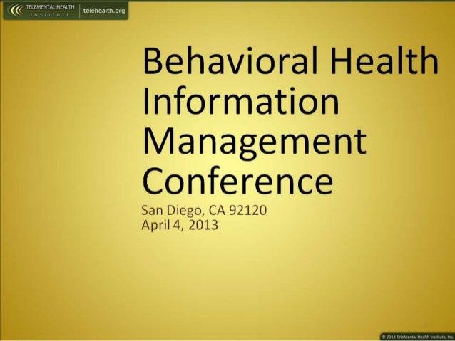 Behavioral Health  Information Management Conference  San Diego,  CA 92120 April 4, 2013
