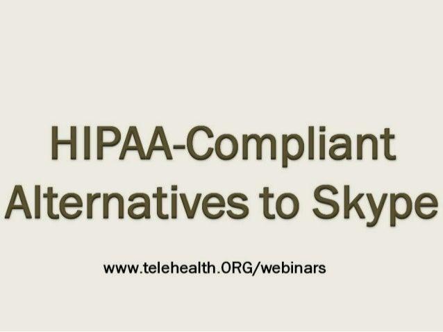 HIPAA-Compliant Alternatives to Skype  www. teIehea| th. ORG/ webinars