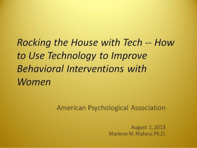 Rocking the House with Tech -- How to Use Technology to Improve Behavioral Interventions with Women  American Psychologica...