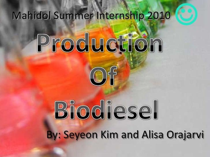 Mahidol Summer Internship 2010 <br />Production <br />Of<br />Biodiesel<br />By: Seyeon Kim and Alisa Orajarvi<br />