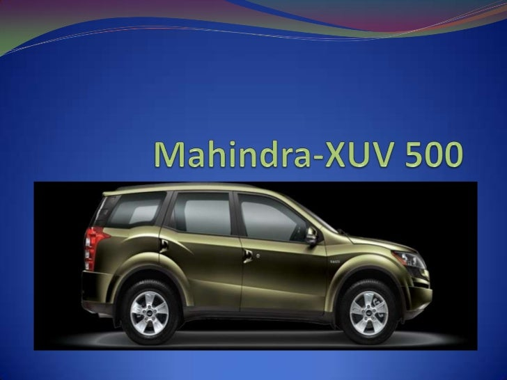  Study the recently launched Mahindra SUV-XUV 500.The company calls it a global SUV. Suggest how to take it in a foreign ...