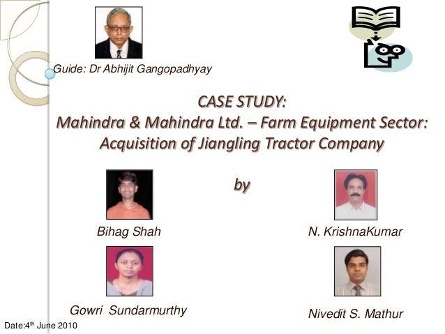 Guide: Dr Abhijit Gangopadhyay                                   CASE STUDY:               Mahindra & Mahindra Ltd. – Farm...