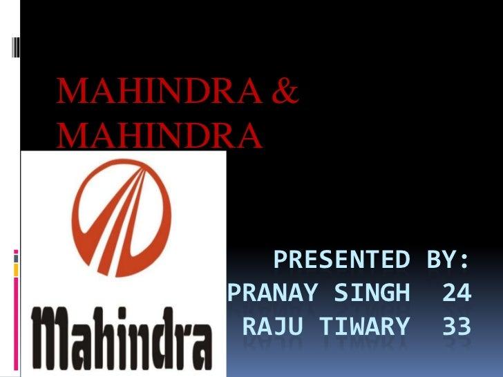 MAHINDRA &MAHINDRA         PRESENTED BY:      PRANAY SINGH 24       RAJU TIWARY 33