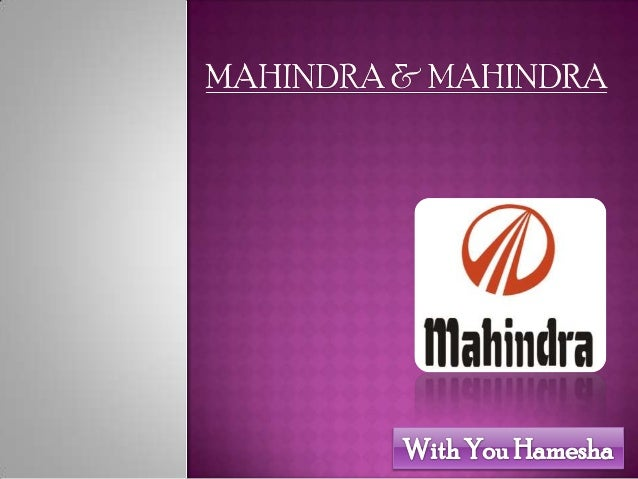 INTRODUCTION Mahindra & Mahindra Limited (BSE: 500520) is part of the IndianIndustrial Conglomerate Mahindra Group based ...