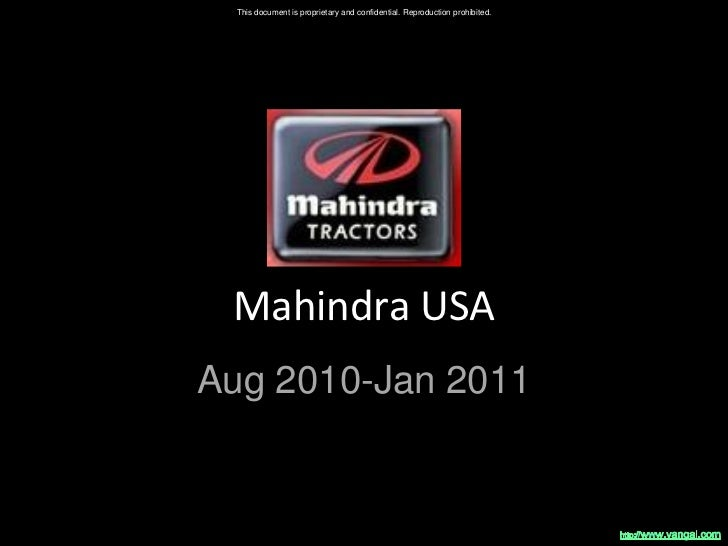 This document is proprietary and confidential. Reproduction prohibited. Mahindra USAAug 2010-Jan 2011