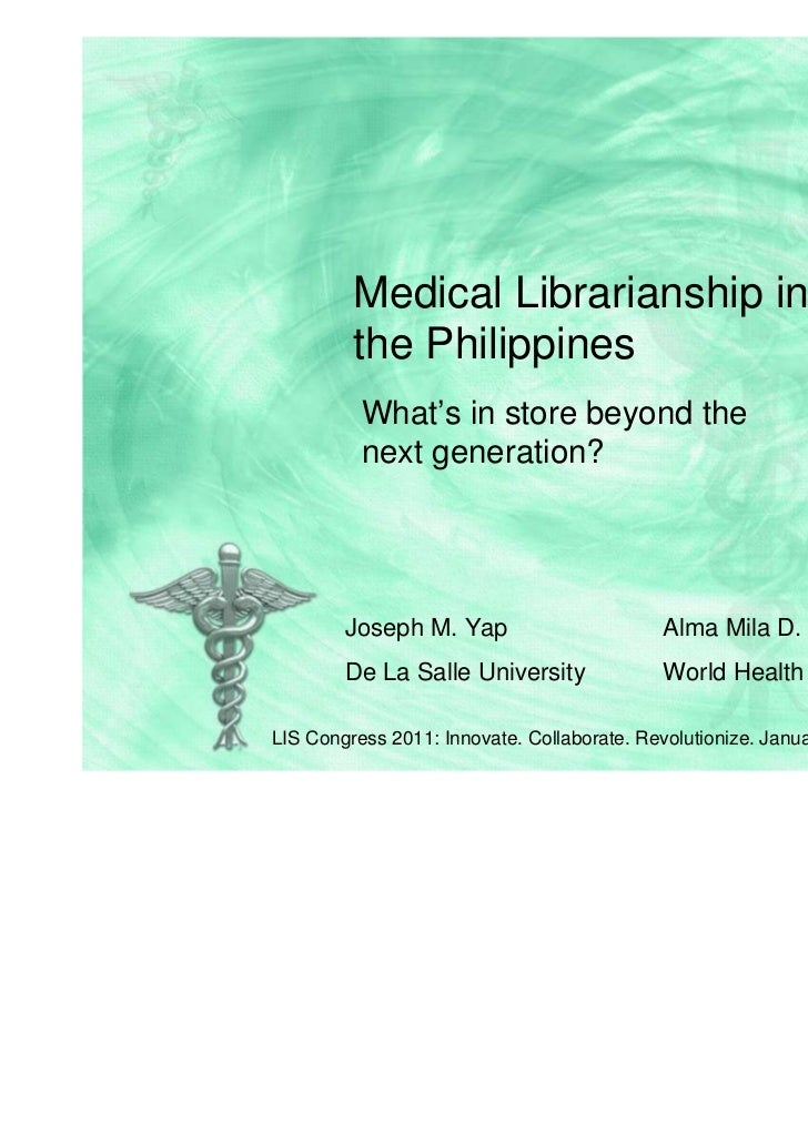 Medical Librarianship in         the Philippines          What's in store beyond the          next generation?        Jose...
