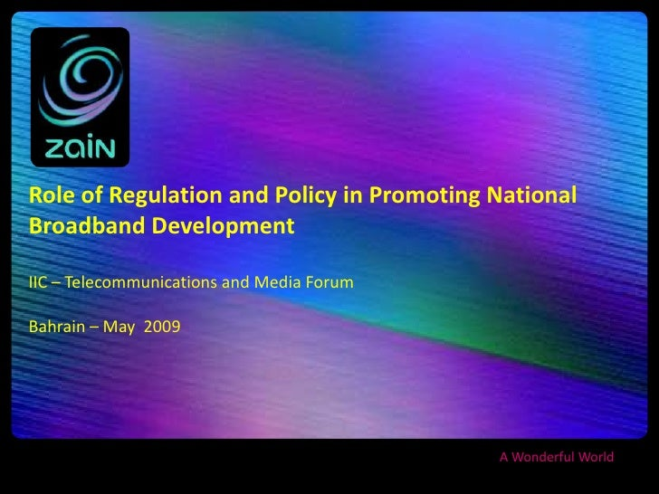 Role of Regulation and Policy in Promoting National Broadband Development  IIC – Telecommunications and Media Forum  Bahra...