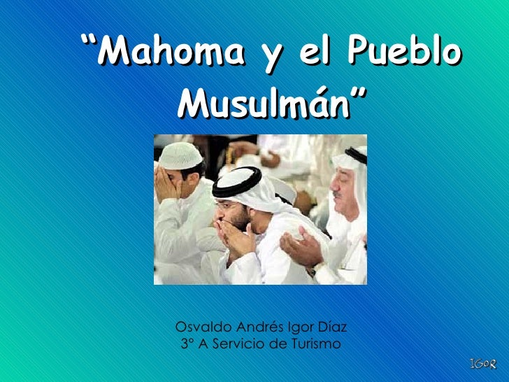 """"""" Mahoma y el Pueblo Musulmán"""" Osvaldo Andrés Igor Díaz 3° A Servicio de Turismo"""
