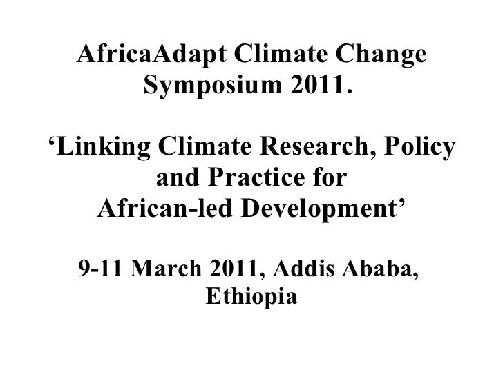AfricaAdapt Climate Change Symposium 2011.  'Linking Climate Research, Policy and Practice for African-led Development' 9-...
