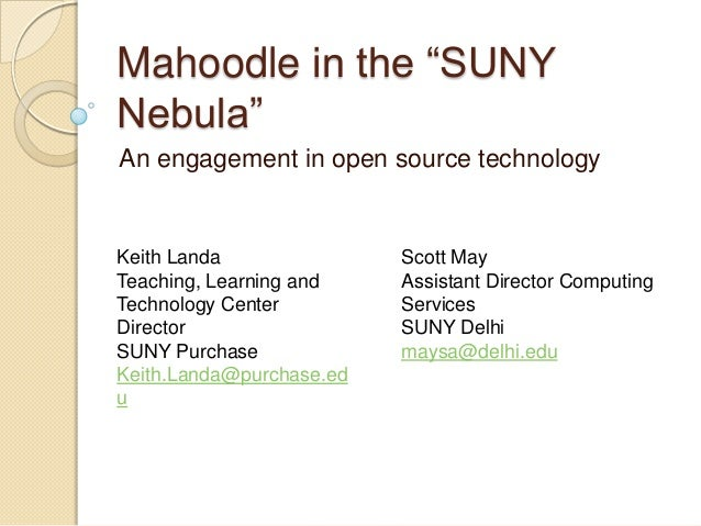 """Mahoodle in the """"SUNYNebula""""An engagement in open source technologyKeith LandaTeaching, Learning andTechnology CenterDirec..."""