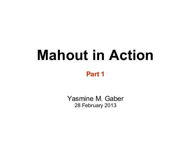 Mahout in Action          Part 1    Yasmine M. Gaber      28 February 2013