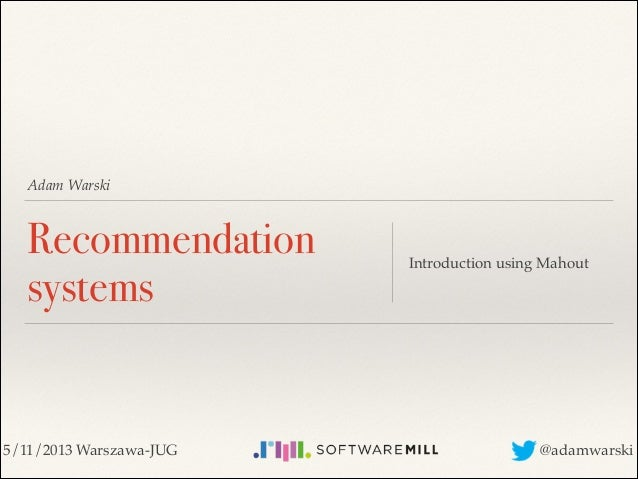 Adam Warski  Recommendation systems  5/11/2013 Warszawa-JUG  Introduction using Mahout  @adamwarski