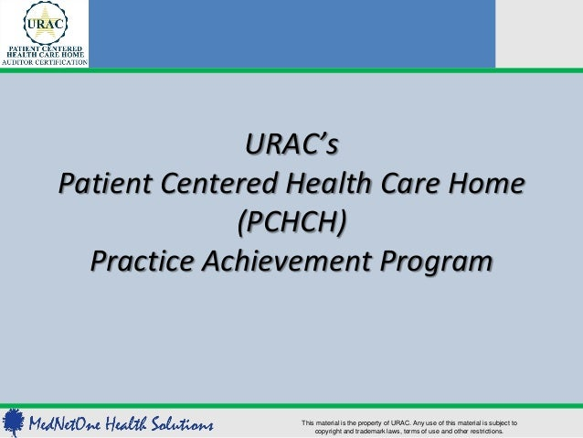 URAC'sPatient Centered Health Care Home             (PCHCH)  Practice Achievement Program                 This material is...