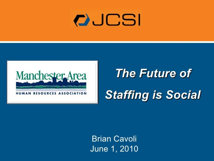 The Future of Staffing is Social Brian Cavoli June 1, 2010