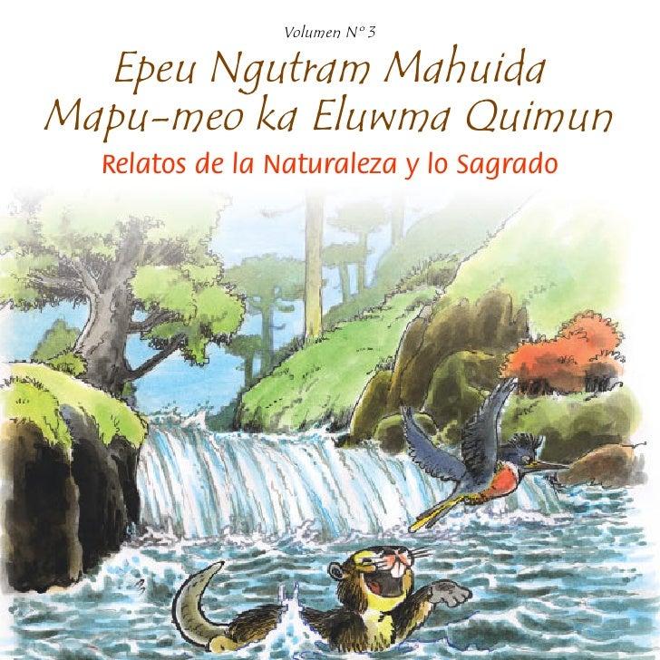 Volumen Nº 3    Epeu Ngutram Mahuida Mapu-meo ka Eluwma Quimun   Relatos de la Naturaleza y lo Sagrado