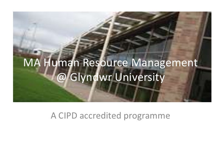 MA Human Resource Management @ Glyndwr University<br />A CIPD accredited programme<br />