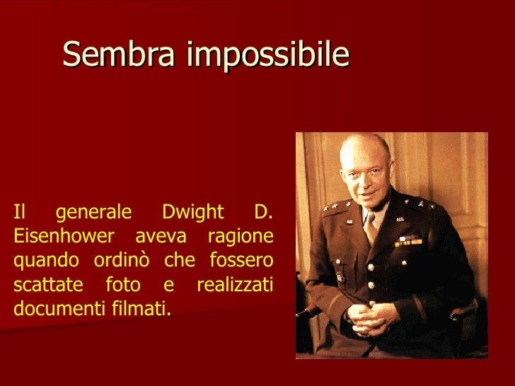 Sembra impossibile  Il generale Dwight D. Eisenhower aveva ragione quando ordinò che fossero scattate foto e realizzati do...