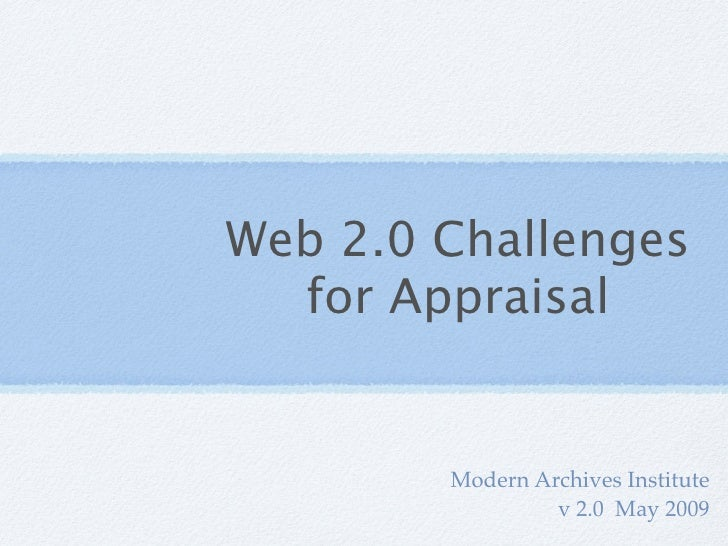 Web 2.0 Challenges   for Appraisal           Modern Archives Institute                  v 2.0 May 2009