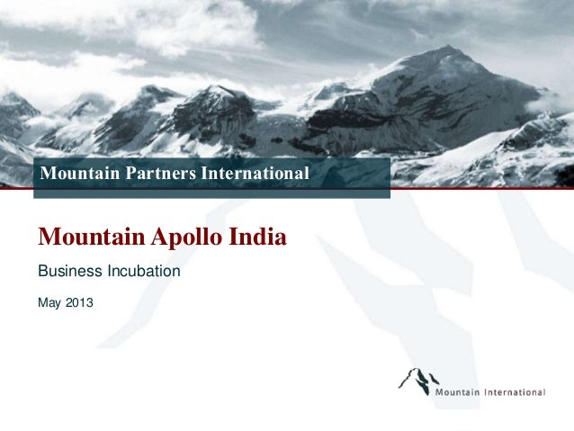 Page 1Mountain Partners InternationalMountain Apollo IndiaBusiness IncubationMay 2013