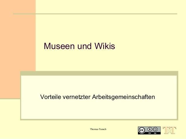 Museen und Wikis  Vorteile vernetzter Arbeitsgemeinschaften  Thomas Tunsch