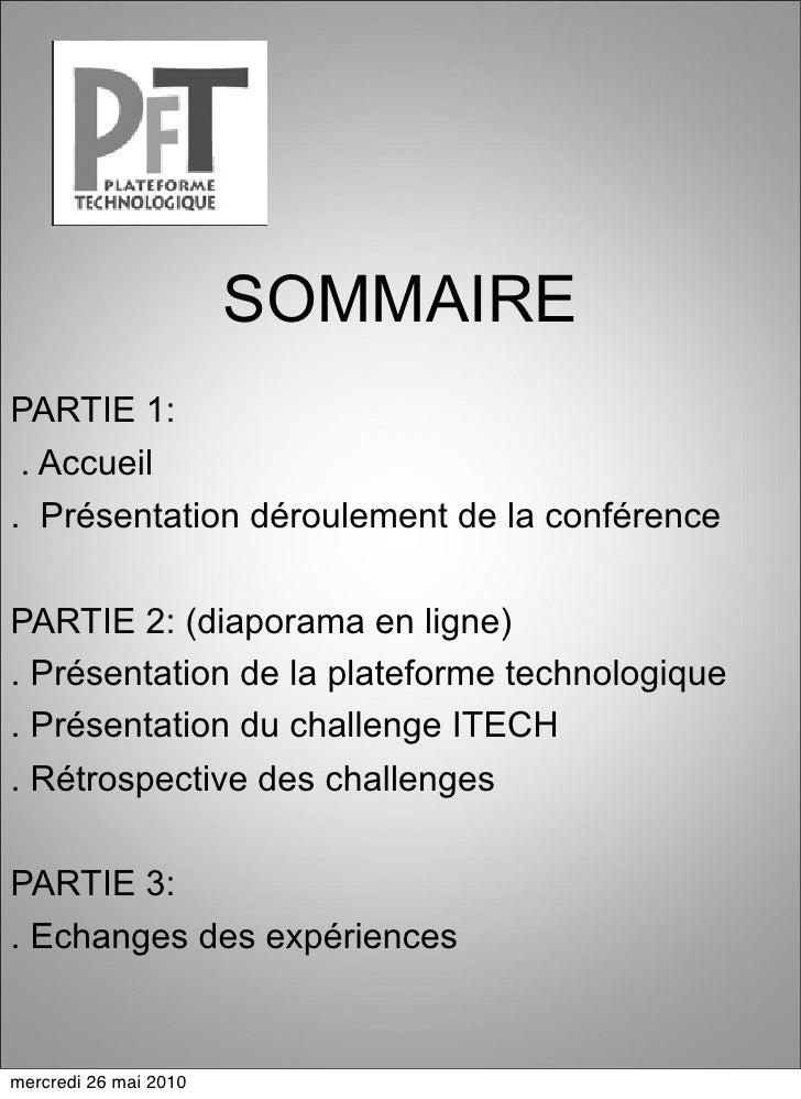 SOMMAIRE PARTIE 1:  . Accueil . Présentation déroulement de la conférence  PARTIE 2: (diaporama en ligne) . Présentation d...