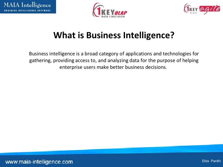 What is Business Intelligence? Business intelligence is a broad category of applications and technologies for gathering, p...
