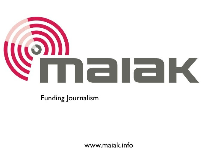 Funding Journalism                  www.maiak.info