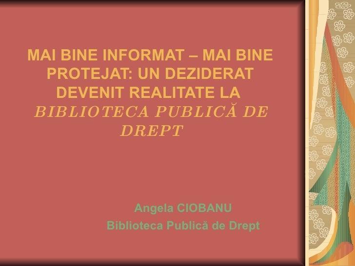 MAI BINE INFORMAT – MAI BINE PROTEJAT: UN DEZIDERAT DEVENIT REALITATE LA  BIBLIOTECA PUBLICĂ DE DREPT Angela CIOBANU Bibli...