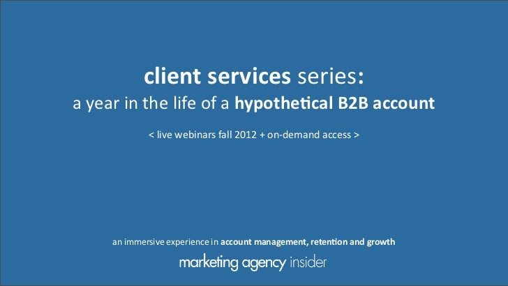 client services series:a year in the life of a hypothe0cal B2B account                   < live ...