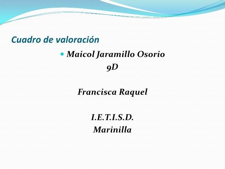 Cuadro de valoración            Maicol Jaramillo Osorio                       9D               Francisca Raquel          ...