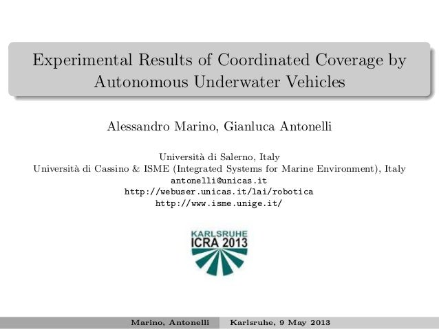 Experimental Results of Coordinated Coverage byAutonomous Underwater VehiclesAlessandro Marino, Gianluca AntonelliUniversi...