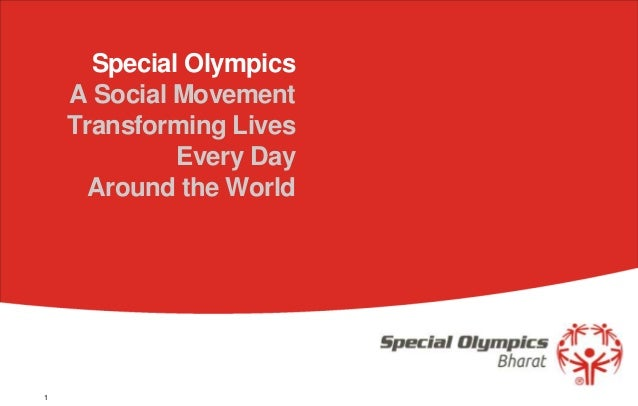 Special Olympics    A Social Movement    Transforming Lives             Every Day      Around the World1