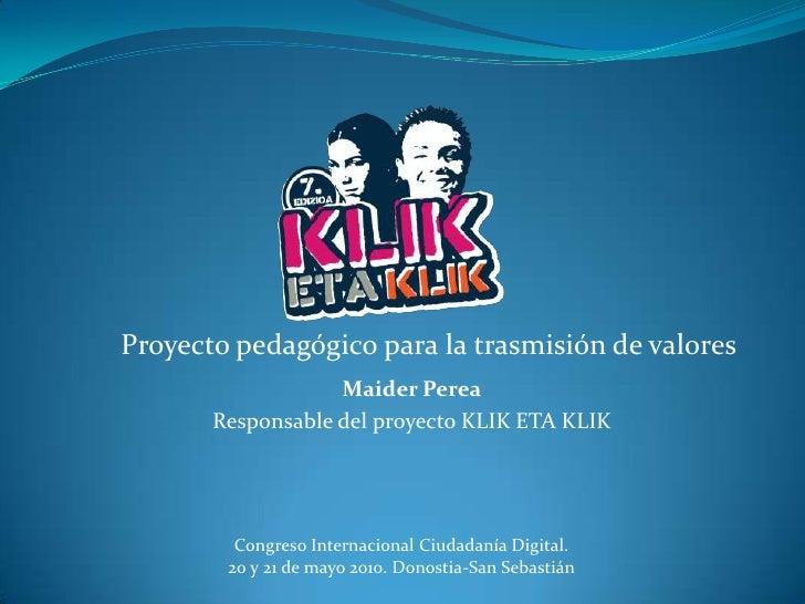 Ponencia de Maider Perea, responsable del proyecto Klik eta Klik, en el Congreso Internacional Ciudadanía Digital. San Sebastián, 20 al 22 de mayo de 2010