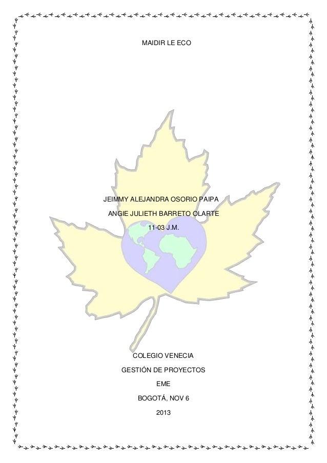 MAIDIR LE ECO  JEIMMY ALEJANDRA OSORIO PAIPA ANGIE JULIETH BARRETO OLARTE 11-03 J.M.  COLEGIO VENECIA GESTIÓN DE PROYECTOS...
