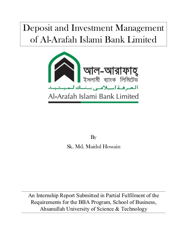 Deposit and Investment Management of Al-Arafah Islami Bank Limited By Sk. Md. Maidul Hossain An Internship Report Submitte...