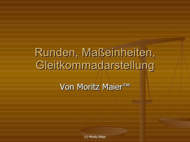 Runden, Maßeinheiten, Gleitkommadarstellung Von Moritz Maier ™