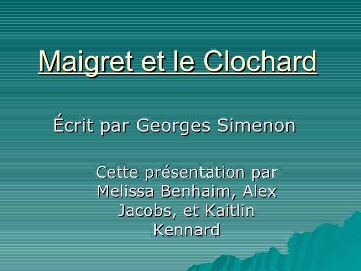 Maigret et le Clochard Écrit par Georges Simenon Cette présentation par Melissa Benhaim, Alex Jacobs, et Kaitlin Kennard