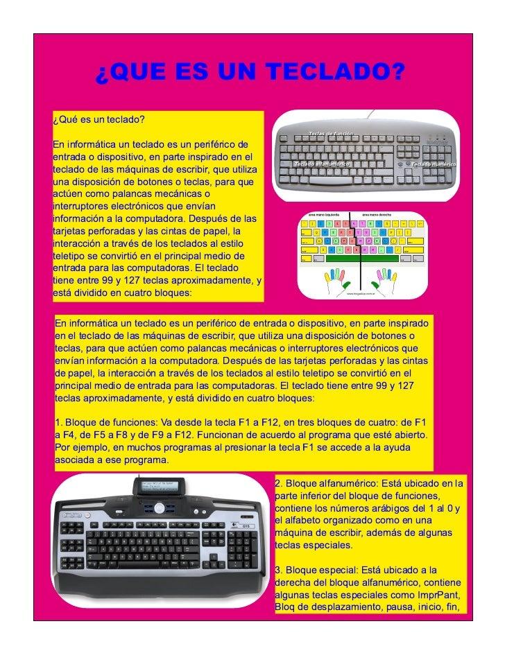 ¿QUE ES UN TECLADO?¿Qué es un teclado?En informática un teclado es un periférico deentrada o dispositivo, en parte inspira...