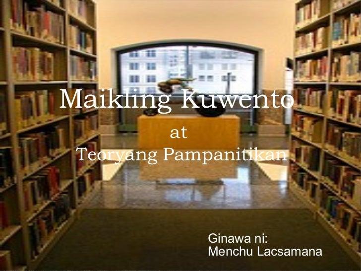 Maikling Kuwento at Teoryang Pampanitikan Ginawa ni: Menchu Lacsamana