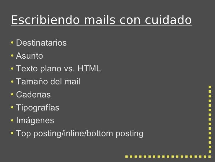 Escribiendo mails con cuidado <ul><li>Destinatarios </li></ul><ul><li>Asunto </li></ul><ul><li>Texto plano vs. HTML </li><...