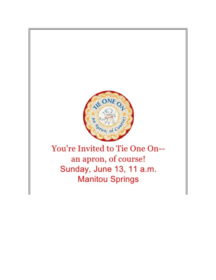 You're Invited to Tie One On--      an apron, of course!   Sunday, June 13, 11 a.m.        Manitou Springs