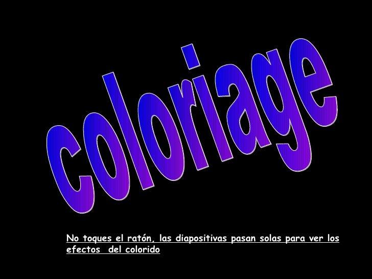 coloriage No toques el ratón, las diapositivas pasan solas para ver los efectos  del colorido
