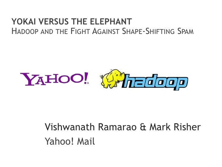 Yokai Versus the ElephantHadoop and the Fight Against Shape-Shifting Spam<br />VishwanathRamarao & Mark Risher<br />Yahoo!...