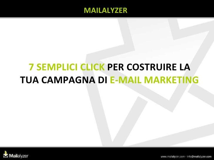 MAILALYZER 7 SEMPLICI CLICK  PER COSTRUIRE LA TUA CAMPAGNA DI  E-MAIL MARKETING