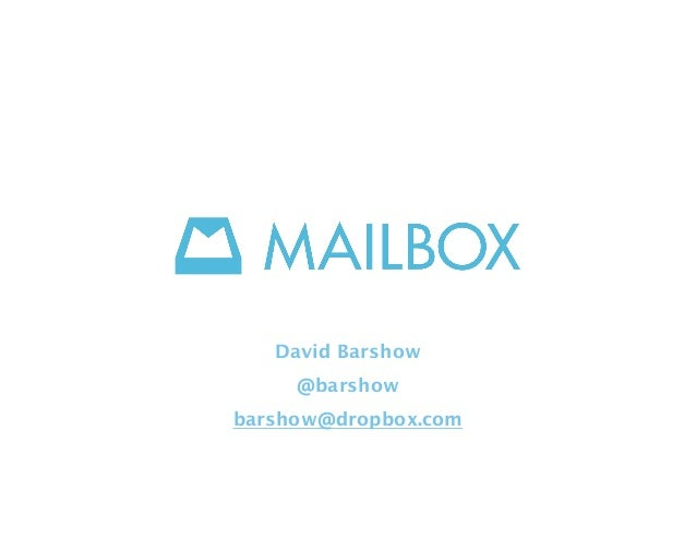 David Barshow @barshow barshow@dropbox.com