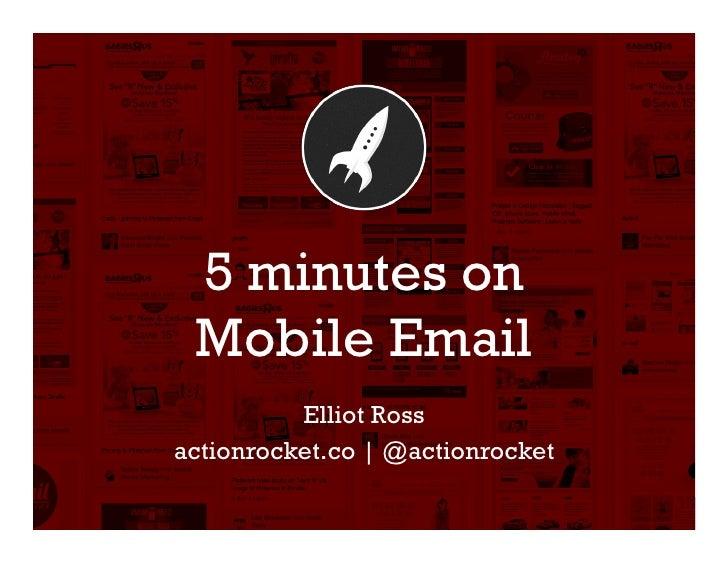 5 minutes on Mobile Email          Elliot Rossactionrocket.co | @actionrocket